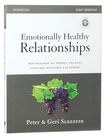 Emotionally Healthy Relationships: Discipleship That Deeply Changes Your Relationship With Others (Course Workbook)
