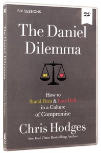 Daniel Dilemma: How to Stand Firm and Love Well in a Culture of Compromise (Dvd Video Study)