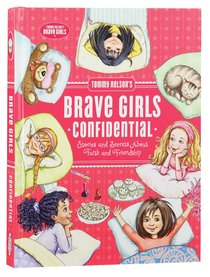 Tommy Nelsons Brave Girls Confidential: Stories and Secrets About Faith and Friendship