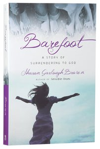 Barefoot - a Story of Surrendering to God (#03 in Sensible Shoes Series)