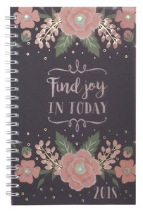 2018 12-Month Daily Planner: Find Joy in Today