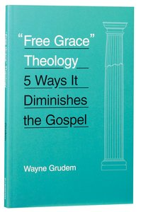 Free Grace Theology: 5 Ways It Diminishes the Gospel