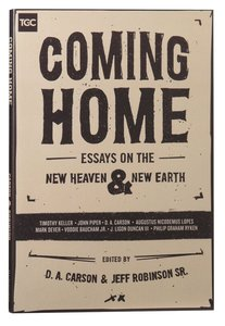 Coming Home: Essays on the New Heaven and the New Earth (Gospel Coalition Booklets Series)