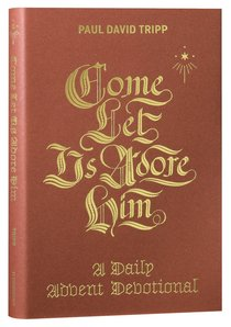Come, Let Us Adore Him: A Daily Advent Devotional