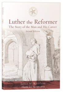 Luther the Reformer: The Story of the Man and His Career (2nd Edition)