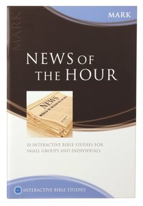 News of the Hour (Mark) (Interactive Bible Study Series)