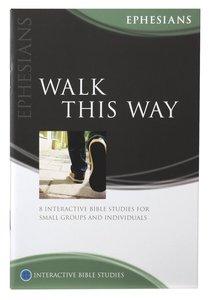 Walk This Way (Ephesians) (Interactive Bible Study Series)