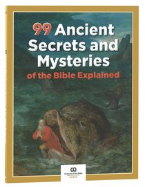 99 Ancient Secrets and Mysteries of the Bible Explained (99 Series, Museum Of The Bible)