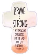 Ceramic Cross: Brave & Strong, Watercolor Script (Joshua 1:9) Homeware