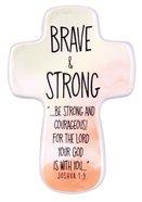 Ceramic Cross: Brave & Strong, Watercolor Script (Joshua 1:9)