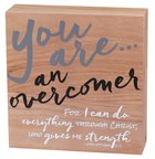 Wood Plaque: You Are An Overcomer (Phil 4:13) Plaque