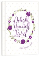 2018 12 Month Daily Planner: Delight Yourself In the Lord (White With Purple Flower Wreath)