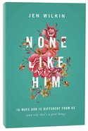 None Like Him:10 Ways God Is Different From Us (And Why That's A Good Thing)