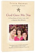 God Gave Me You: A True Store of Love, Loss And a Heaven-Sent Miracle