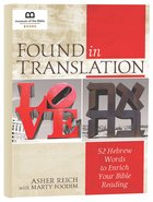 Found in Translation: 52 Hebrew Words to Enrich Your Bible Reading Hardback