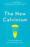 The New Calvinism: New Reformation Or Theological Fad?