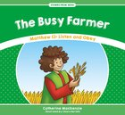 Busy Farmer, The: Matthew 13: Listen and Obey (Stories From Jesus Series)