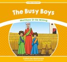 Busy Boys, The: Matthew 21: Be Willing (Stories From Jesus Series)
