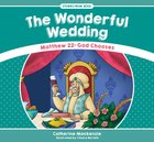 Wonderful Wedding, The: Matthew 22: God Chooses (Stories From Jesus Series) Paperback