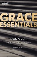 Born Slaves - the Bondage of the Will (Grace Essentials Series)