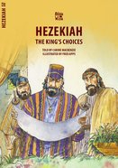 Hezekiah - the King's Choices (Bible Wise Series)