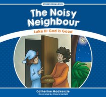 Noisy Neighbour, The: Luke 11: God is Good (Stories From Jesus Series)