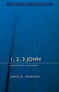 1, 2, 3 John - Redemptions Certainty (Focus On The Bible Commentary Series)