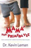 Mama Por Primera Vez: Como Comenzar Bien - Desde El Nacimiento Hasta La Escuela (First-time Mom) Hardback