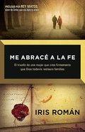 Me Abrace a La Fe: Y Dios Restauro Todo Lo Que Se Habia Perdido Paperback