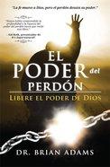 Poder Del Perdon, El: Libere El Poder De Dios Paperback
