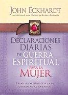 Declaraciones Diarias De Guerra Espiritual Para La Mujer: Principios Biblicos Para Derrotar Al Enemigo