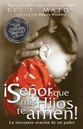 Senor, Que Mis Hijos Te Amen - Pocket Book: La Incesante Oracion De Un Padre Paperback