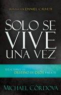 Solo Se Vive Una Vez: Descubre El Destino De Dios Para Ti Paperback