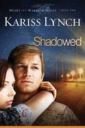 Shadowed (#02 in Heart Of A Warrior Series)