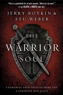 The Warrior Soul: Five Powerful Principles to Make You a Stronger Man of God Paperback