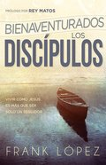 Bienaventurados Los Discipulos: Vivir Como Jesus Es Mas Que Ser Solo Un Seguidor Paperback