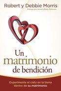 Un Matrimonio De Bendicion: Experimente El Cielo En La Tierra De Su Matrimonio Paperback