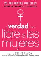 Verdad Hace Libre a Las Mujeres, La: 25 Preguntas Dificiles Sobre Las Mujeres Y La Iglesia Paperback
