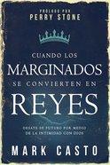 Cuando Los Marginados Se Convierten En Reyes: Desate Su Futuro Por Medio De La Intimidad Con Dios Paperback