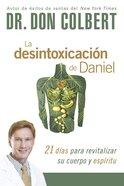 La Desintoxicacion De Daniel: 21 Dias Para Revitalizar Su Cuerpo Y Espiritu Paperback