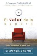 El Valor De La Espera: Quien Sabe Esperar Se Lleva Lo Mejor Paperback