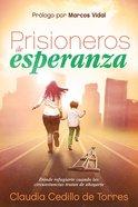 Prisioneros De Esperanza: Donde Refugiarse Cuando Las Circunstancias Tratan De Ahogarte Paperback