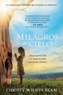 Milagros Del Cielo: Una Pequena Nina Y Su Impresionante Historia De Sanidad Paperback