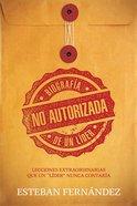 """Biografia No Autorizada De Un Lider: Lecciones Extraordinarias Que Un """"Lider"""" Nunca Contaria Paperback"""