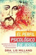 El Perfil Psicologico De Jesus: Aprendamos Del Maestro a Manejar Efectivamente Nuestras Emociones Paperback
