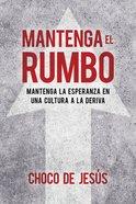 Mantenga El Rumbo: Mantenga La Esperanza En Una Cultura a La Deriva (Stay The Course)