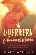 La Guerrera Que Llamamos Mam (The Warrior We Call Mom) Paperback