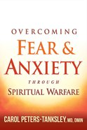 Overcoming Fear and Anxiety Through Spiritual Warfare Paperback