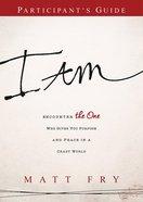 I Am (Participant Guide) Paperback