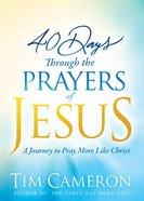 40 Days Through the Prayers of Jesus Hardback
